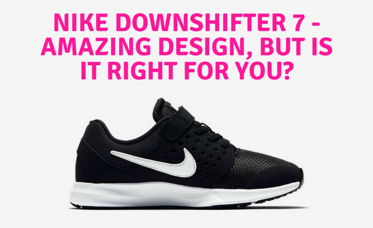 558a5d737a19 Nike Downshifter 7 Review - Amazing Design