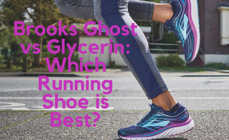 cd0d149ba82 Brooks Ghost vs Glycerin  March 2019 Update   Which Running Shoe is ...