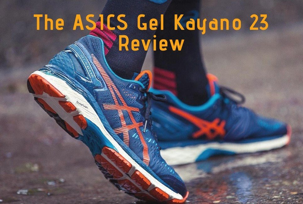 The ASICS Gel Kayano 23 Review - Is it