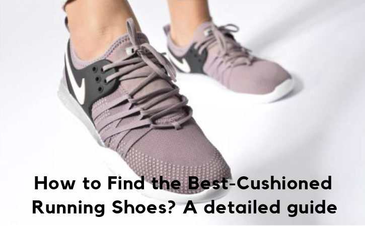 deacac3e0a6b44 Full Guide on How to Find the Best Cushioned Running Shoes - The ...